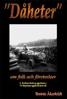 Dåheter : om folk och företeelser i Markbygden i Västergötland av Bennie Åkerfeldt